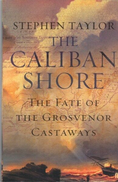 The Caliban Shore: The Fate of the Grosvenor Castaways by Stephen Taylor