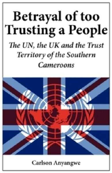 Betrayal of Too Trusting a People by Carlson Anyangwe (Paperback, 2009) New Book