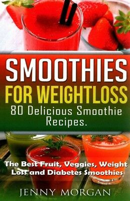 Smoothies for Weight Loss : 80 Delicious Smoothie Recipes: The Best Fruit, (Best Fruit Smoothie Recipes For Weight Loss)
