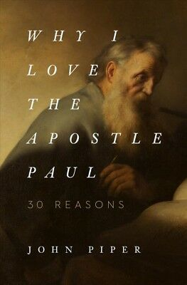 Why I Love the Apostle Paul : 30 Reasons, Paperback by Piper, John, ISBN - Why I Love
