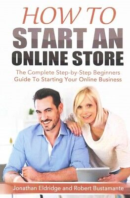 How to Start an Online Store : The Complete Step-by-step Beginners Guide to S... (Adult Online Stores)