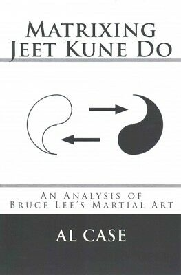 Matrixing Jeet Kune Do : An Analysis of Bruce Lee's Martial Arts, Paperback b...