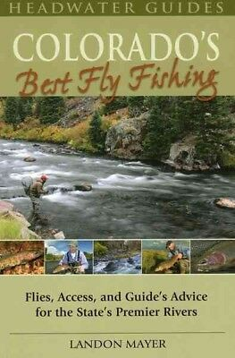 Colorado's Best Fly Fishing : Flies, Access, and Guidese' Advice for the