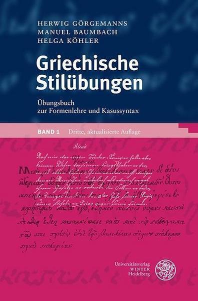 Griechische Stilübungen / Übungsbuch zur Formenlehre und Kasussyntax