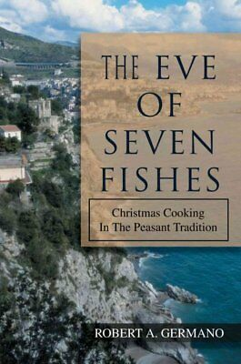 Eve of Seven Fishes : Christmas Cooking in the Peasant Tradition, Paperback b... ()