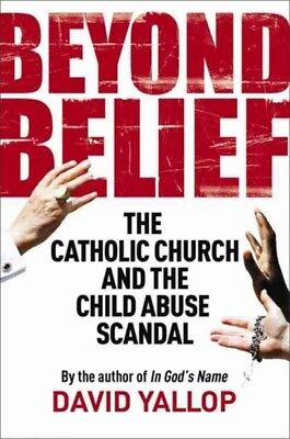 Beyond Belief : The Catholic Church and the Child Abuse Scandal, Paperback by...