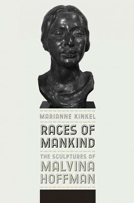 Races of Mankind : The Sculptures of Malvina Hoffman, Hardcover by Kinkel,