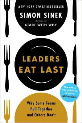 Leaders Eat Last: Why Some Teams Pull Together and Others Don