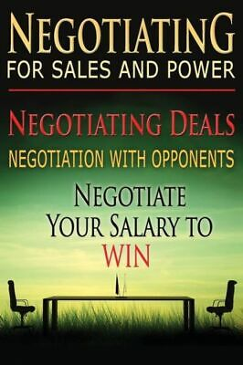 Negotiating For Sales And Power: Negotiating Deals, Negotiation With Oppone...