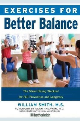 Exercises for Better Balance : The Stand Strong Workout for Fall Prevention (The Best Workout Exercises)