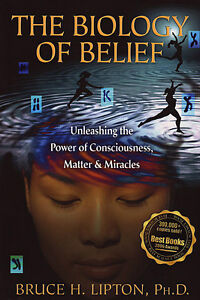 THE BIOLOGY OF BELIEF: Power of Consciousness Matter & Miracles