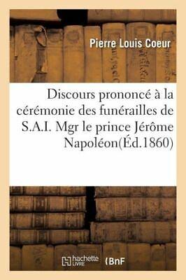 Discours Prononc? ? La C?R?Monie Des Fun?Railles De S A I Mgr Le Prince J?...