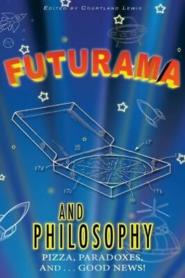 Futurama And Philosophy: Pizza, Paradoxes, And Good News!