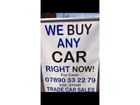 We buy cars for cash , best trade prices £100 to £2000
