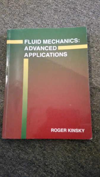 Fluid Mechanics: Advanced Application  Roger Kinsky | Textbooks