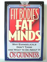 Fit Bodies, Fat Minds: Why Evangelicals Don't Think and What to