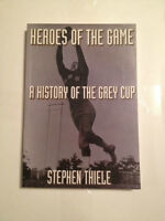 Heroes of the Game : A History of the Grey Cup Canadian Football