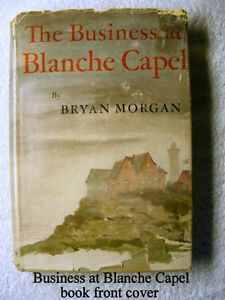 Vintage book–The Business at Blanche Capel by Bryan Morgan1st ed