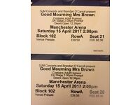 2 x Good Mourning Mrs Brown tickets 15/4/17 block 102 row a front row great seats