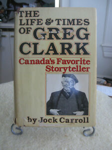"""The LIFE & TIME'S of GREG CLARK"" CANADA'S FAVORITE STORYTELLER"