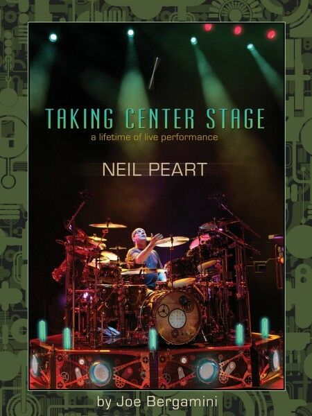 Neil Peart: Taking Center Stage A Lifetime of Live Performance Percuss 000321308