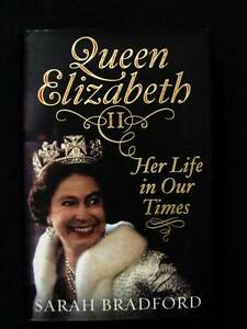 Queen Elizabeth II: Her Life in Our Times - Sarah Bradford [HB] Loganholme Logan Area Preview