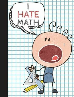 I Hate Math: Graph Paper Composition Book for Mathematics Class