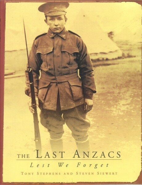 The Last Anzacs: Lest We Forget by Tony Stephens, Steven Siewert