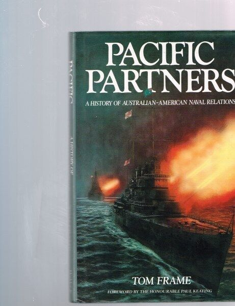 Pacific Partners: History of Australian-American Naval Relations by Tom Frame HB