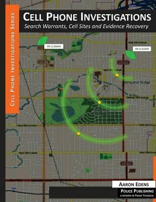 Cell Phone Investigations: Search Warrants, Cell Sites And Evidence Recover...