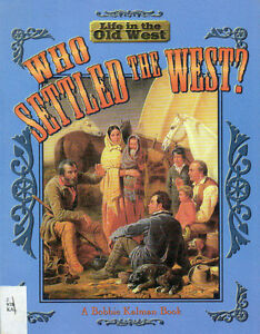 WHO SETTLED THE WEST? Life in the Old West Bobbie Kalman