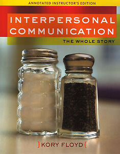 INTERPERSONAL COMMUNICATION: The Whole Story by Kory Floyd