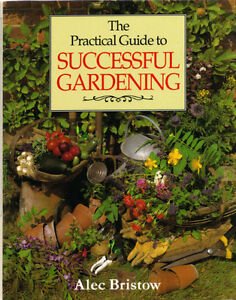 The Practical Guide to Successful Gardening - Alec Bristow West Island Greater Montréal image 1