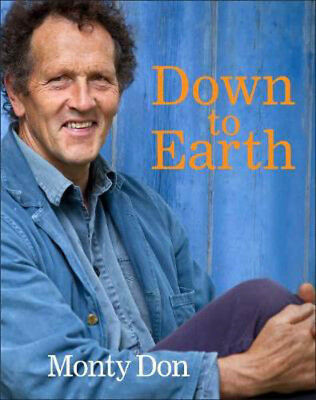 Down to Earth: Gardening Wisdom | Monty Don