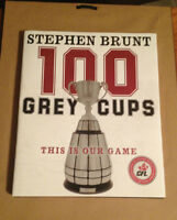 100 Grey Cups : This Is Our Game by Stephen Brunt (2012, Hardcov