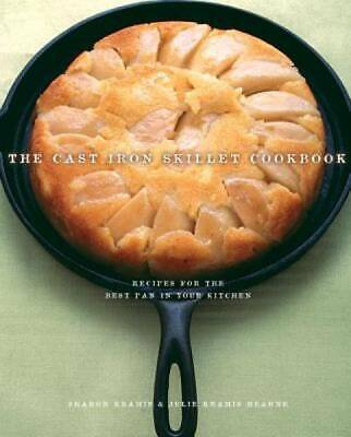The Cast Iron Skillet Cookbook: Recipes for the Best Pan in -