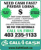 LOOKING FOR FAST CASH? CALL US FIRST!