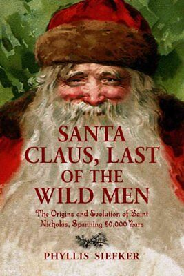 Santa Claus, Last of the Wild Men : The Origins and Evolution of Saint