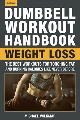 Dumbbell Workout Handbook: Weight Loss : The Best Workouts for Torching Fat