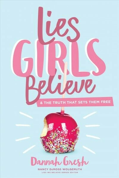Lies Girls Believe : And the Truth That Sets Them Free, Paperback by Gresh, D...