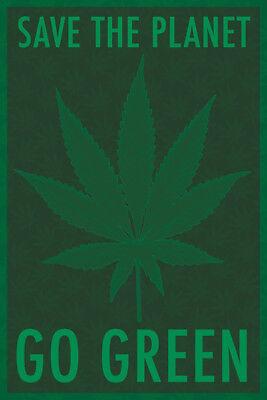SAVE THE PLANET GO GREEN 24X36 POSTER POT GANJA WEED FUN SMOKE HUMOR BUD FLOWERS