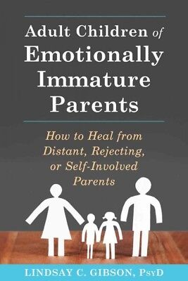 Adult Children of Emotionally Immature Parents : How to Heal from Distant, Re... (Parenting Adult Kids)