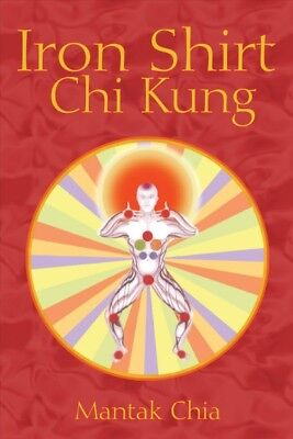 Iron Shirt Chi Kung, Paperback by Chia, Mantak, Brand New, Free shipping in t...