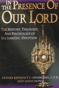 In the Presence of Our Lord by Fr Benedict J Groeschel, James Monti...