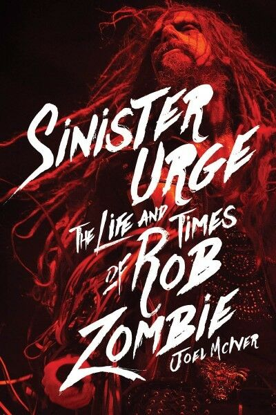 Sinister Urge The Life and Times of Rob Zombie Book Hardcover NEW 000141461