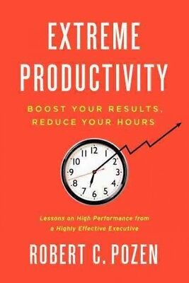 Extreme Productivity : Boost Your Results, Reduce Your Hours, Hardcover by