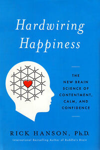 HARDWIRING HAPPINESS: The New Brain Science by Rick Hanson