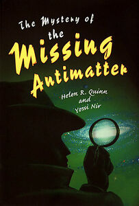 THE MYSTERY OF THE MISSING ANTIMATTER Helen R. Quinn, Yossi Nir