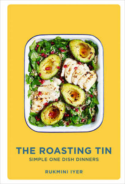 The Roasting Tin: Deliciously Simple One-Dish Dinners | Rukmini Iyer