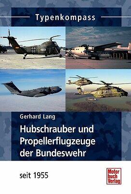 Hubschrauber und Propellerflugzeuge Bundeswehr ab 1955 Modelle Typen Daten Buch